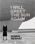 Ed Schad - Shirin Neshat: I will greet the sun again.