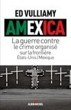 Ed Vulliamy - Amexica - La guerre conte le crime organisé sur la frontière Etats-Unis-Mexique.