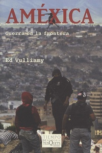 Ed Vulliamy - Améxica - Guerra en la frontera.