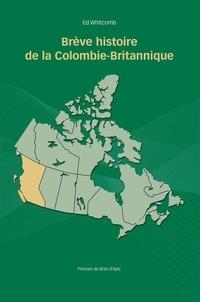Ed Whitcomb et Louis Anctil - Brève histoire de la Colombie-Britannique.