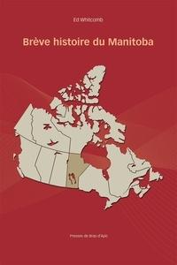 Ed Whitcomb et Louis Anctil - Brève histoire du Manitoba.