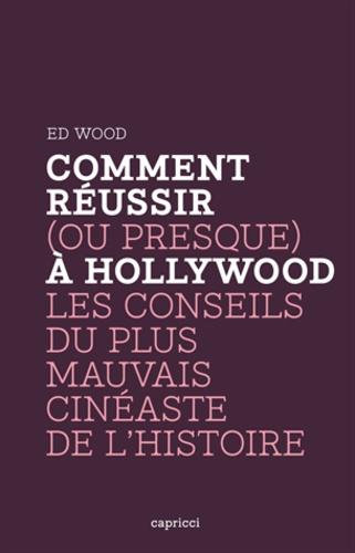 Ed Wood - Comment réussir (ou presque) à Hollywood - Les conseils du plus mauvais cinéaste de l'Histoire.