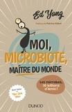 Ed Yong - Moi, microbiote, maître du monde - Les microbes, 30 billions d'amis.