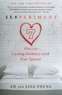Ed Young et Lisa Young - Sexperiment - 7 Days to Lasting Intimacy with Your Spouse.