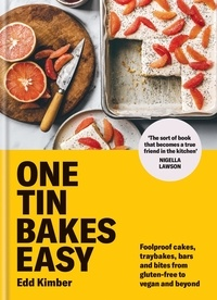 Edd Kimber - One Tin Bakes Easy - Foolproof cakes, traybakes, bars and bites from gluten-free to vegan and beyond.