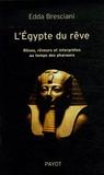 Edda Bresciani - L'Egypte du rêve - Rêves, rêveurs et interprètes au temps des pharaons.