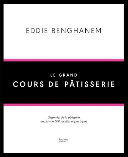 Eddie Benghanem - Le grand cours de pâtisserie.