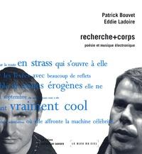 Eddie Ladoire et Patrick Bouvet - Recherche+corps - Poésie et musique électronique. 1 CD audio