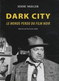 Eddie Muller - Dark City - Le monde perdu du film noir.