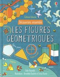 Eddie Reynolds et Benedetta Giaufret - Les figures géométriques - Découvrons ensemble.