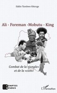 """Eddie Tambwe Kitenge - Ali - Foreman - Mobutu - King - Combat de la """"jungle"""" et de la """"com""""."""