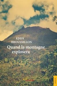 Eddy Broussillon - Quand la montagne explosera.