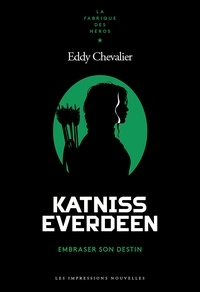 Eddy Chevalier - Katniss Everdeen - Embraser son destin.