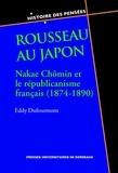 Eddy Dufourmont - Rousseau au Japon - Nakae Chômin et le républicanisme français (1874-1890).