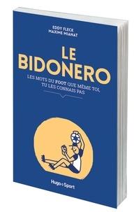 Eddy Fleck et Maxime Mianat - Le bidonero - Les mots du foot que même toi, tu les connais même pas.