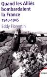 Eddy Florentin - Quand les Alliés bombardaient la France - 1940-1945.