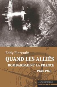 Eddy Florentin - Quand les Alliés bombardaient la France.
