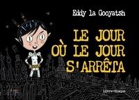 Eddy La Gooyatsh - Le jour où le jour s'arrêta. 1 CD audio