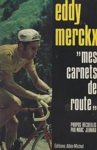 Eddy Merckx et Marc Jeuniau - Mes carnets de route - Illustré de 16 pages de hors-texte.