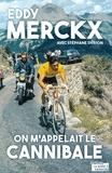 Eddy Merckx - On m'appelait le cannibale.