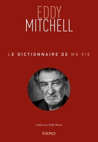 Eddy Mitchell - Le dictionnaire de ma vie - Eddy Mitchell.