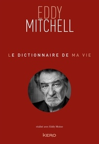 Eddy Mitchell - Le dictionnaire de ma vie.