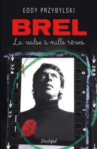Eddy Przybylski - Brel, la valse à mille rêves (éd. 2018).