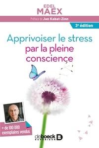 Edel Maex - Apprivoiser le stress par la pleine conscience.