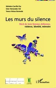 Edelmira Carrillo Paz et Ester Hernandez Cid - Les murs du silence - Récit de trois femmes chiliennes, violence, identité, mémoire.
