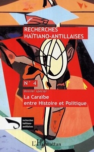 Edelyn Dorismond et Fritz Calixte - Recherches Haïtiano-antillaises N° 4 : La Caraïbe entre Histoire et Politique.