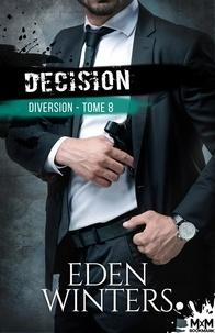 Eden Winters - Diversion 8 : Décision - Diversion, T8.