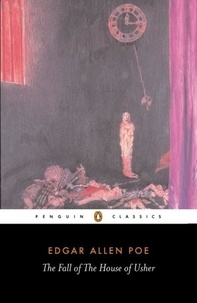 Edgar Allan Poe - The Fall of the House of the Usher and other Writings.