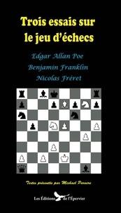 Edgar Allan Poe et Benjamin Franklin - Trois essais sur le jeu d'échecs d'Edgar Poe, Benjamin Franklin et Nicolas Fréret.