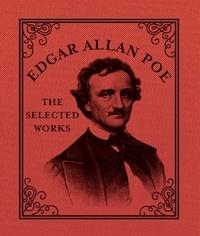 Edgar Allan Poe - The Selected Works.