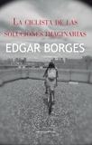 Edgar Borges - La ciclista de las soluciones imaginarias.