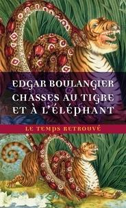 Edgar Boulangier - Chasse au tigre et à l'éléphant - Un hiver au Cambodge. Souvenirs d'une mission officielle remplie en 1880-1881.