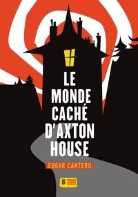 Edgar Cantero - Le monde caché d'Axton House.