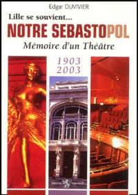 Edgar Duvivier - Notre Sébasto...pol - Mémoire d'un Théâtre 1903-2003.