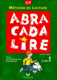 Edgar Fabre et Danièle Fabre - ABRACADABRALIRE CP. - Livret 1, Méthode de lecture, Cycle des apprentissages fondamentaux.