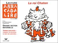 Edgar Fabre et Danièle Fabre - Lecture Grande Section Maternelle Le roi Chaton. - Guide pédagogique, valisette.