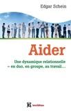 Edgar H Schein - Aider - Une dynamique relationnelle - en duo, en groupe, au travail.