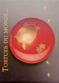 Edgar Kesteloot et Bernadette Thomas - Tortues du monde... - Une collection.