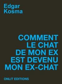 Edgar Kosma - Comment le chat de mon ex est devenu mon ex-chat.
