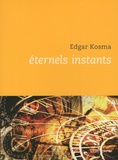 Edgar Kosma - Eternels instants.