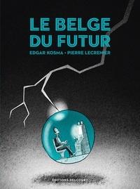 Edgar Kosma et Pierre Lecrenier - Le Belge Tome 4 : Le Belge du futur.