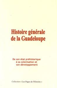 Edgar La Selve et Jean de Nadaillac - Histoire générale de la Guadeloupe - De son état préhistorique à sa colonisation et son développement.