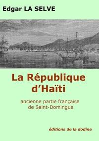 Edgar La Selve - La République d'Haïti - Ancienne partie française de Saint Domingue.