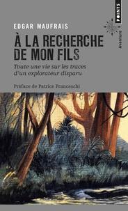Edgar Maufrais - A la recherche de mon fils - Toute une vie sur les traces d'un explorateur disparu.