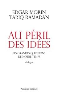 Edgar Morin et Tariq Ramadan - Au péril des idées - Les grandes questions de notre temps.