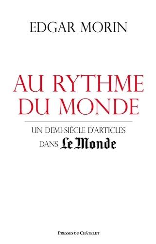 Edgar Morin - Au rythme du monde - Un demi-siècle d'articles dans Le Monde.